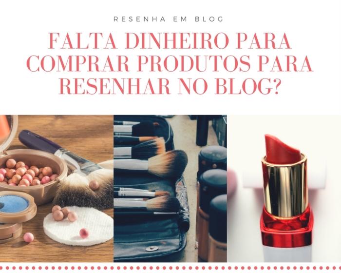Falta dinheiro para comprar produtos para resenhar no blog-