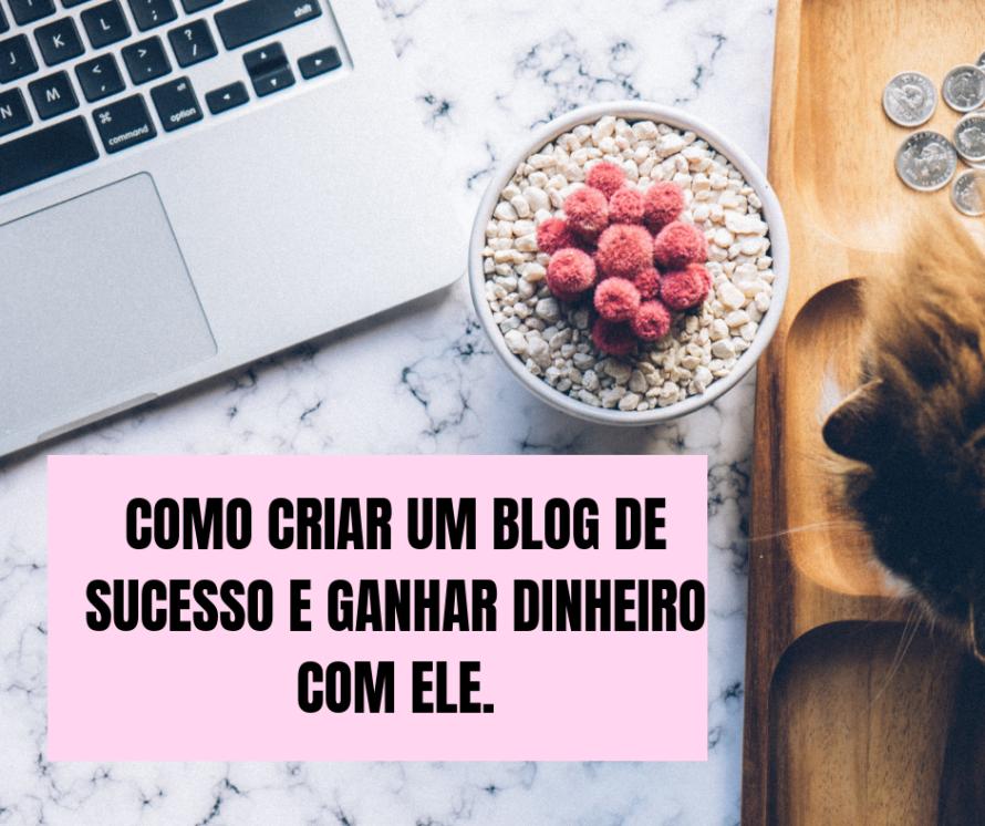 Como criar um blog de sucesso e ganhar dinheiro com ele