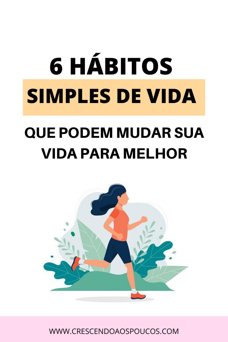 6 habitos simples de vida que podem mudar sua vida para melhor